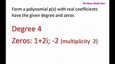 form a polynomial with real coefficients given degree and zeros complex youtube