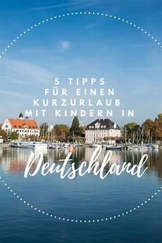 5 Tipps F 252 R Einen Kurzurlaub In Deutschland Mit Kindern