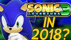 will sonic adventure 3 happen in 2018 will it happen