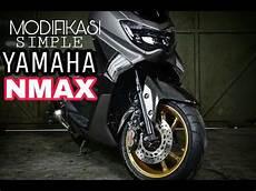 Modifikasi Nmax Simple Elegan by Modifikasi Simple Dan Elegan Pada Nmax