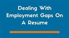 how to deal with employment gaps resume exles included