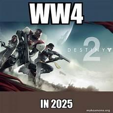 ww4 in 2025 destiny 2 make a meme