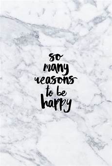 Iphone Wallpaper Quotes Marble by Many Reasons To Be Happy Iphone Wallpaper Quotes