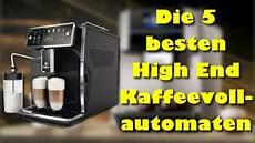 die 5 besten high end kaffeevollautomaten