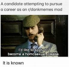 pursuing a man reddit a candidate attempting to pursue a career as an rdankmemes mod i d like to apply to become a