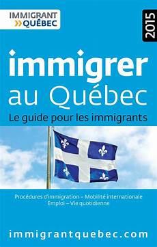 immigrer au qu 233 bec le guide pour les immigrants by