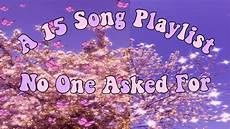 15 second music free download a 15 song playlist no one asked for youtube