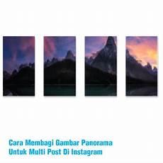 Cara Membagi Gambar Panorama Untuk Multi Post Di Instagram
