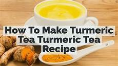 How To Make Turmeric Tea At Home Turmeric Tea Recipe
