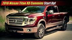 up nissan titan 2016 nissan titan xd cummins start up