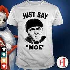 Official Just Say Moe Three Stooges Shirt Hoodie