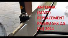how to remove antena on a 2001 mitsubishi power antenna mast replacing in mitsubishi pajero nj sfx 2 8 2011 youtube