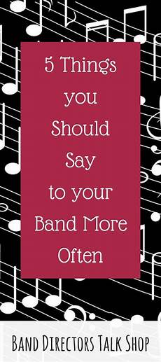worksheets for college students 18545 5 things you should say to your band more often teaching band band middle school band