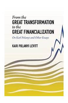 from the great transformation to the great financialization kari polanyi levitt s new book