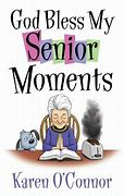 Image result for Funny Senior Citizen Moments Quotes