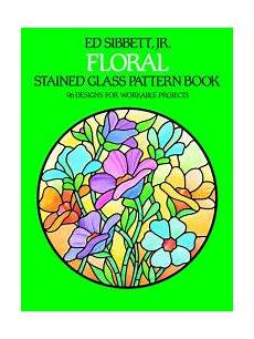 Floral Stained Glass Pattern Book floral stained glass pattern book by ed sibbett paperback