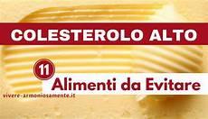 alimenti contro il colesterolo alto colesterolo alto 11 alimenti da evitare per abbassarlo