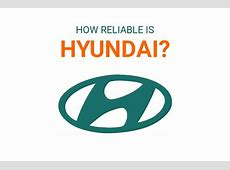 How reliable is Hyundai? An impartial look at the brand   OSV