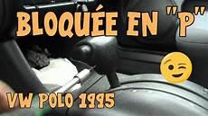 Tutoriel Polo 1 Boite Auto Bloqu 233 E En Position Parking