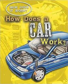 how can i learn to work on cars 2011 ferrari 458 italia transmission control how does a car work by sarah eason hardcover barnes noble 174