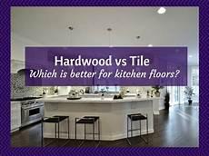 Kitchen Floor Tile Or Hardwood by Kitchen Floors Is Hardwood Flooring Or Tile Better