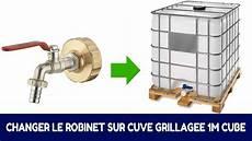 cuve d eau 1000l comment remplacer le robinet d origine d une cuve de