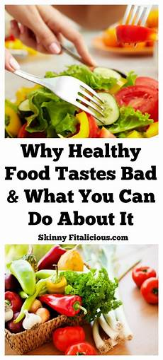 why healthy food tastes bad what to do about it fitalicious