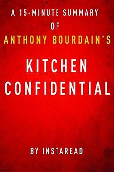 Kitchen Confidential Summary Of The Book by Kitchen Confidential By Anthony Bourdain A 15 Minute
