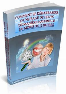 comment calmer une rage de dents comment arreter une rage de dents