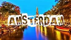things to do in amsterdam visit amsterdam youtube