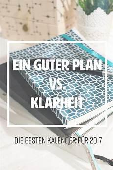 der gute plan ein guter plan vs klarheit der beste kalender f 252 r 2017