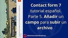 contact form 7 tutorial espa 241 ol parte 5 a 241 adir un co subir un archivo youtube