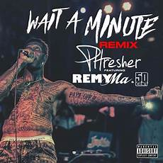 Wait A Minute - new phresher wait a minute remix feat 50
