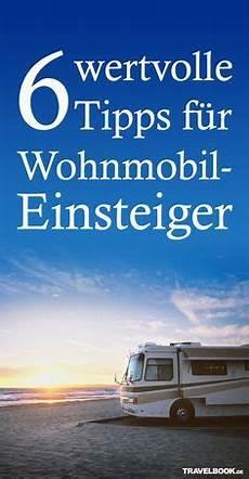 6 wertvolle tipps f 252 r wohnmobil einsteiger reisen