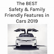 the best new car safety and family friendly features to for in 2019 the modern mindful mom