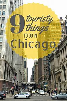 9 touristy things to do in chicago chicago vacation