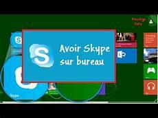 Tuto Fr Hd Comment Avoir Skype Sur Le Bureau De