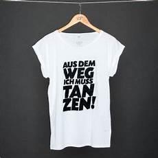 T Shirt Malvorlagen Kostenlos Und Musik T Shirt Aus Dem Weg Ich Muss Tanzen Shirts Coole