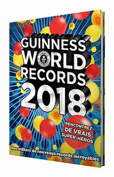 Guinness World Records 2018 Les Records Les Plus Fous Du