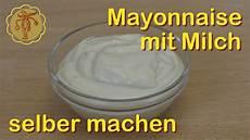 mayonaise selber machen mayonnaise mit milch selber machen ohne ei
