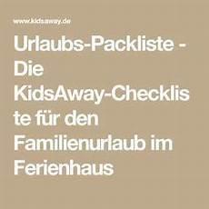 checkliste ein ferienhaus checkliste f 252 r den familienurlaub im ferienhaus