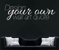wall sticker design your own make your own quote custom design wall sticker by wallboss