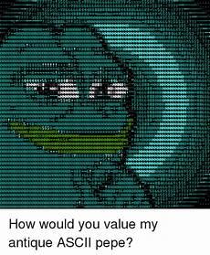 ascii pepega 25 best ascii pepe memes ÿ memes ÿ memes would you memes