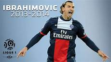 zlatan ibrahimovic all goals in 2013 2014 1st half