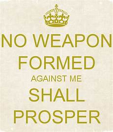 no weapon formed against me shall prosper scripture no weapon formed against me shall prosper poster laquandavis94 keep calm o matic