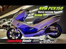 Variasi Pcx New by Launching Honda New Pcx 150 2018 Dan Review Versi Modif