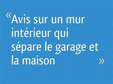 id garage avis avis sur un mur int 233 rieur qui s 233 pare le garage et la maison 10 messages