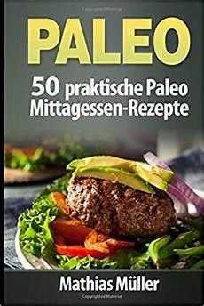paleo 50 praktische paleo mittagessen rezepte rezepte