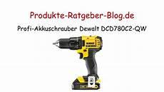 Profi Akkuschrauber Test - test profi akkuschrauber dewalt dcd780c2 qw