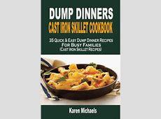 Dump Dinners Cast Iron Skillet Cookbook: 35 Quick & Easy